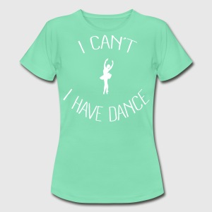 I can't I have Dance Tee shirts - T-shirt Femme