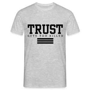 Trust gets you killed - Männer T-Shirt