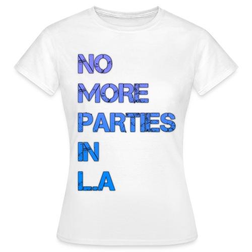 No more parties in la - Women's T-Shirt
