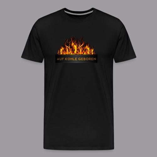 Auf Kohle Geboren Herren - Männer Premium T-Shirt