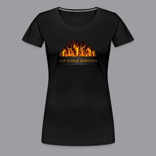Auf Kohle Geboren Damen - Frauen Premium T-Shirt