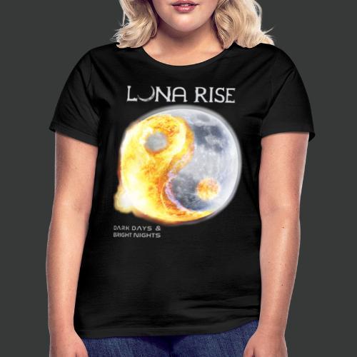 Luna Rise - Dark Days & Bright Nights - Variant 1 - Frauen T-Shirt