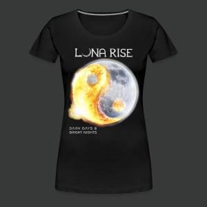 Luna Rise - Dark Days & Bright Nights - Variant 1 - Frauen Premium T-Shirt