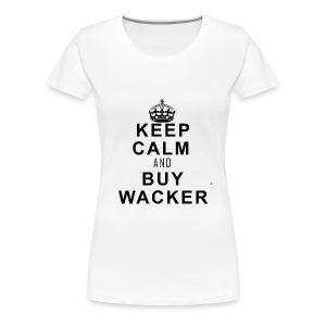 Wacker™ T-Shirt- Keep Calm - Frauen Premium T-Shirt