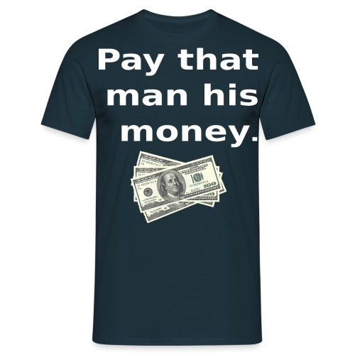 Pay that man his money - Men's T-Shirt