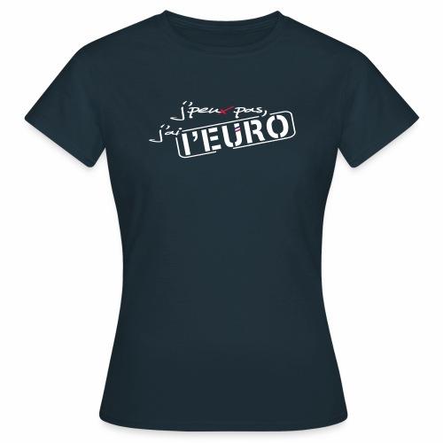 J'peux pas j'ai l'EURO - T-shirt Femme