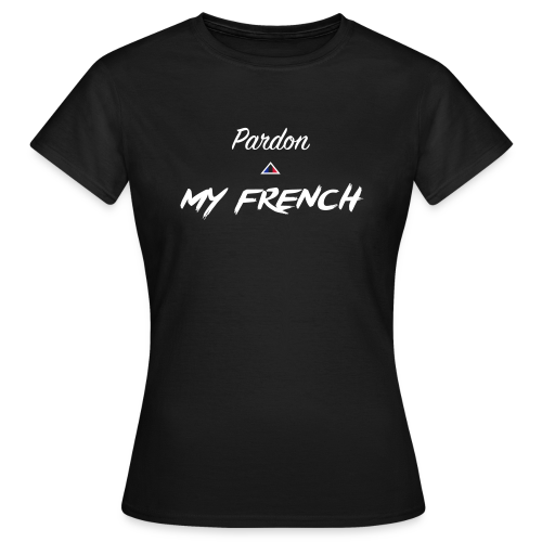 Pardon my French - T-shirt Femme