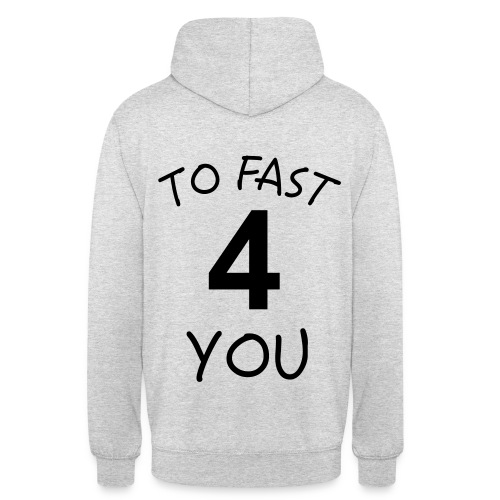 TO FAST 4 YOU - Unisex Hoodie