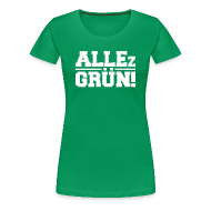 ALLEz GRÜN! - Frauen - Premium T-Shirt