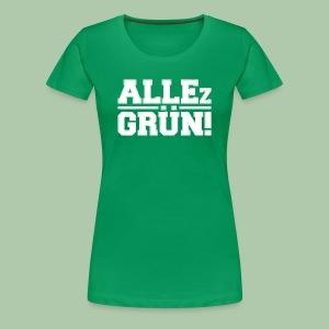 ALLEz GRÜN! - Frauen - Premium T-Shirt - Frauen Premium T-Shirt