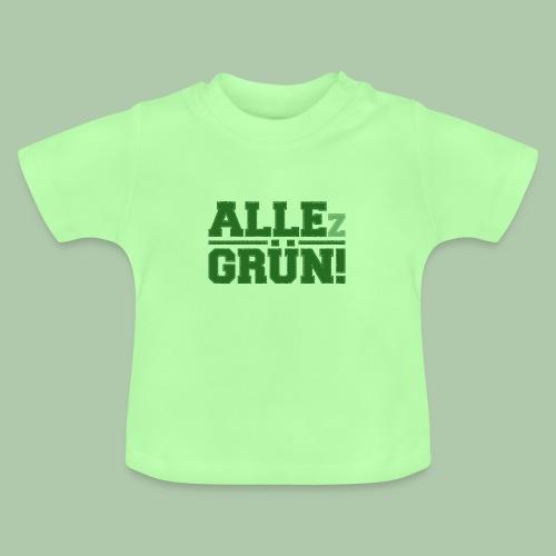 ALLEz GRÜN! Baby Shirt - Baby T-Shirt