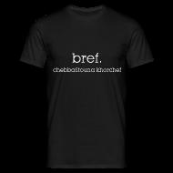 Tee shirts ~ Tee shirt Homme ~ Bref, chebba3touna khorchef