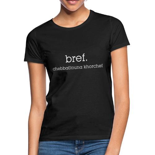 Bref, chebba3touna khorchef - T-shirt Femme