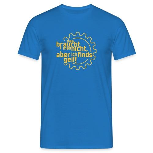 Das braucht man nicht, aber ich find's geil! (1c) - Männer T-Shirt