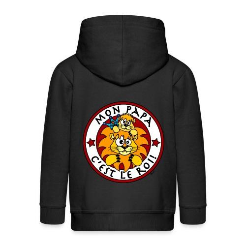 Veste Enfant Lion, Mon Papa c'est le Roi - Veste à capuche Premium Enfant