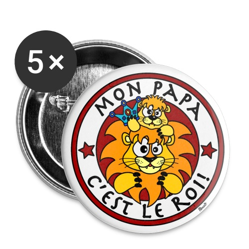 Pack 5 badges 56mm Lion, Mon Papa c'est le Roi - Badge grand 56 mm