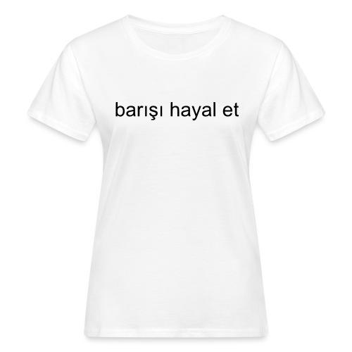 Imagine Peace, Türkisch - Frauen Bio-T-Shirt