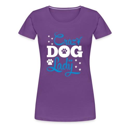 Crazy Dog Lady Custom Designed Fashion Women Premium T-shirt 100% Cotton - Women's Premium T-Shirt