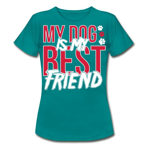 My Dog is My Best Friend Custom Designed Fashion Women T-shirt 100% Cotton - Women's T-Shirt