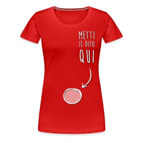 T-Shirt Metti il Dito Qui (Premium) - Donna - Maglietta Premium da donna