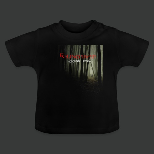 Relinquished - Rehearshal Doom - Baby T-Shirt