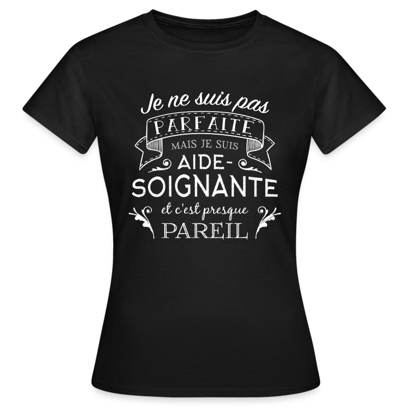 tee shirt aide soignante parfaite le t shirt humoristique spreadshirt. Black Bedroom Furniture Sets. Home Design Ideas