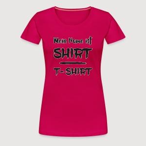 Mein Name ist SHIRT - Frauen Premium T-Shirt