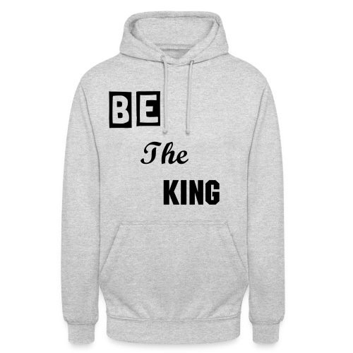 Be The King Hoody - Unisex Hoodie