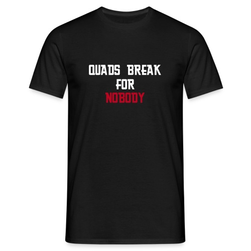 Quads break for nobody! - Männer T-Shirt
