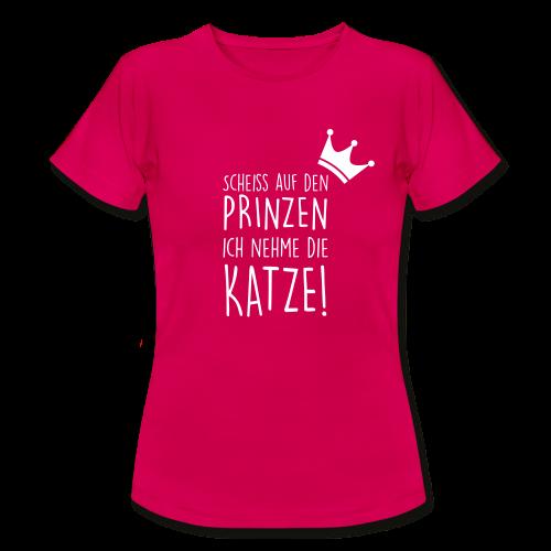 Scheiß auf den Prinzen ich nehme die Katze - Frauen T-Shirt
