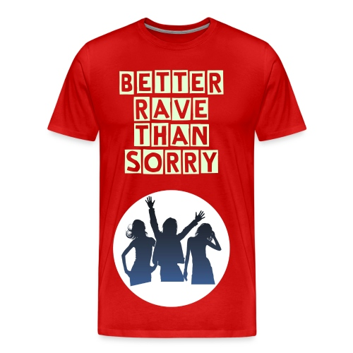Better rave than sorry - Male Fan-Shirt - Men's Premium T-Shirt
