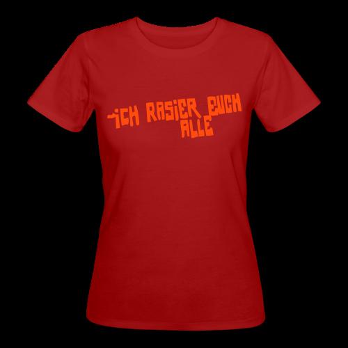 iCH RASiER EUCH ALLE - Frauen Bio-T-Shirt