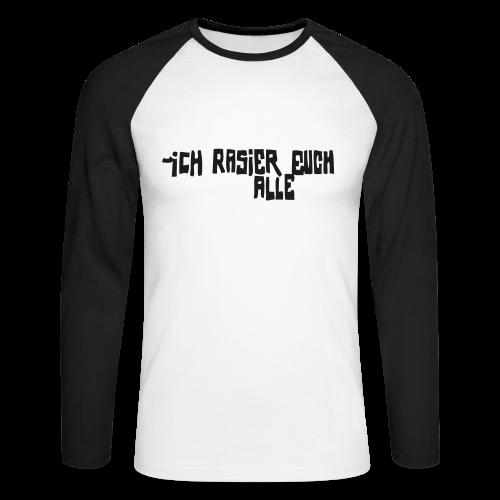 iCH RASiER EUCH ALLE - Männer Baseballshirt langarm