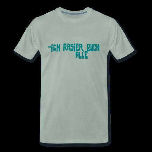iCH RASiER EUCH ALLE - Männer Premium T-Shirt