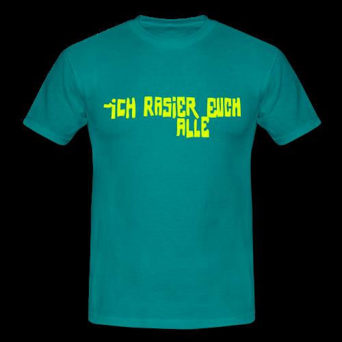 iCH RASiER EUCH ALLE - Männer T-Shirt