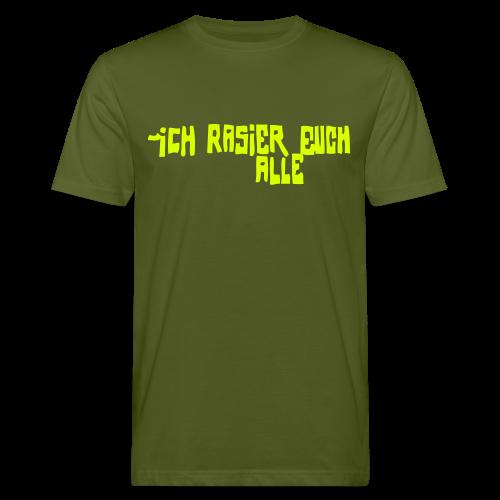 iCH RASiER EUCH ALLE - Männer Bio-T-Shirt
