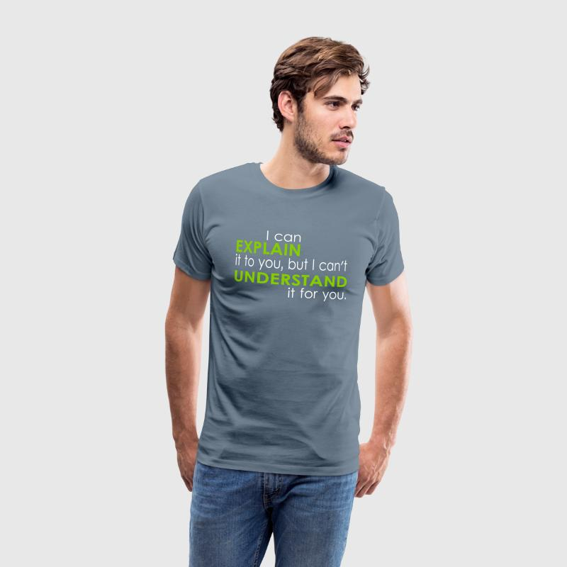 I can EXPLAIN it to you... T-Shirts - Männer Premium T-Shirt