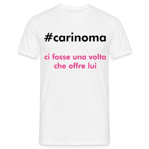 #carinoma ci fossa una volta che offre lui - Maglietta da uomo