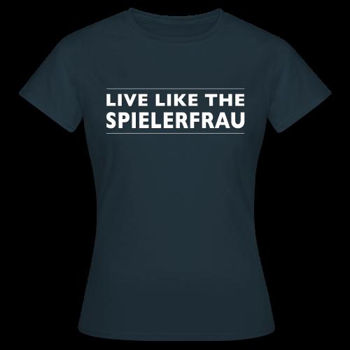Live like the Spielerfrau - weiße Schrift - T-Shirt - Frauen T-Shirt