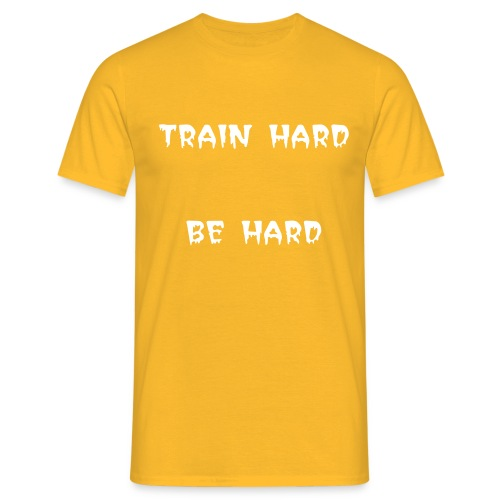Train hard be hard - Männer T-Shirt