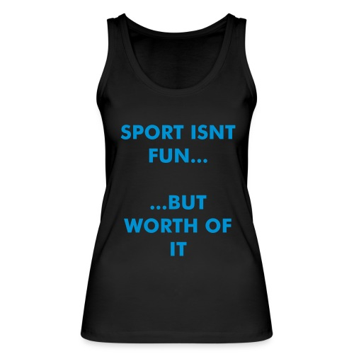 Sport istn fun... ...but wortho of it - Frauen Bio Tank Top von Stanley & Stella
