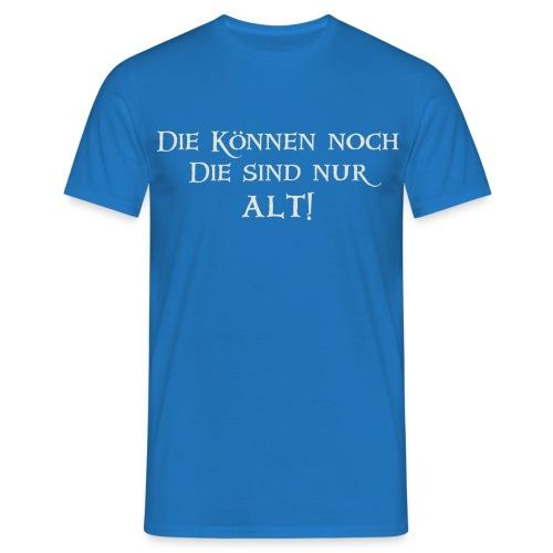 Die können noch... - Männer T-Shirt