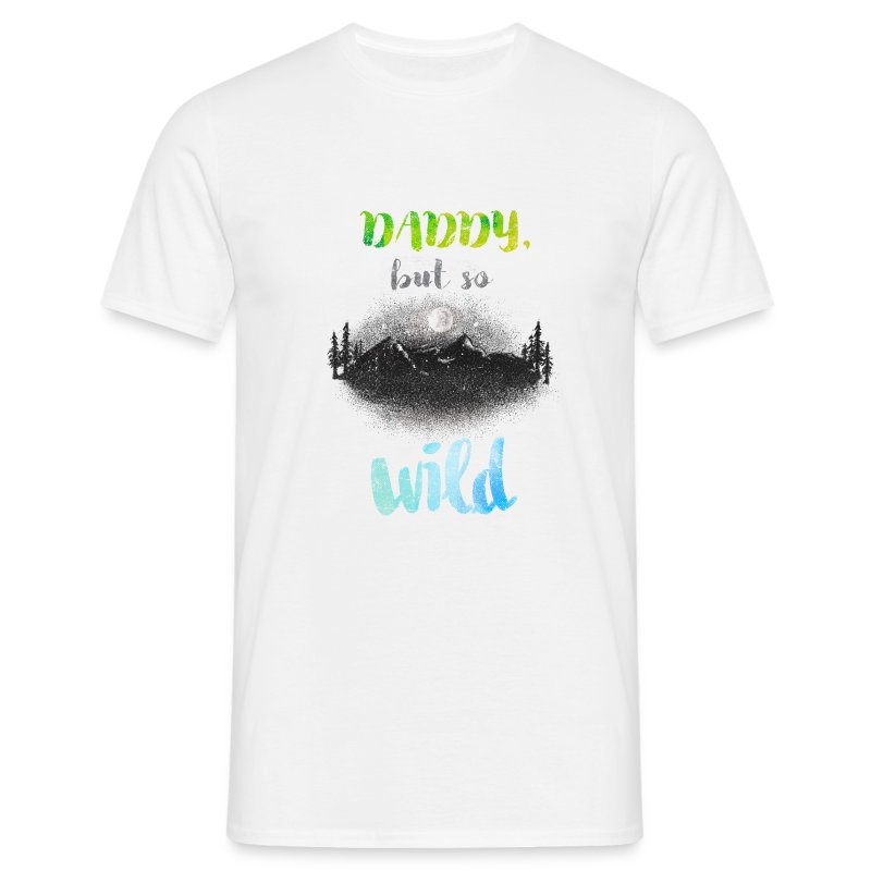 Daddy but so Wild  // Adult Shirt - T-shirt Homme