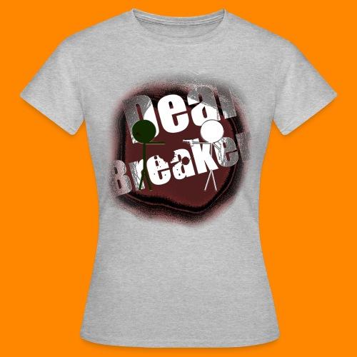 Deal Breaker - Women's T-Shirt