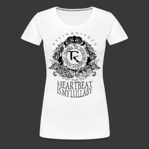 Relinquished - Heartbeat Lullaby (versch. Shirtfarben) - Frauen Premium T-Shirt