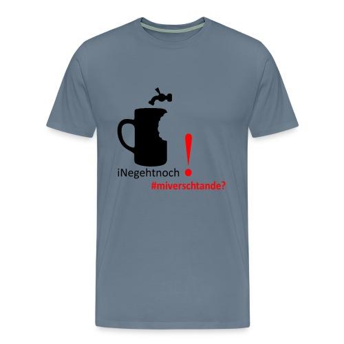 Eine geht noch, häsch mi verschtande? - Männer Premium T-Shirt