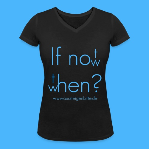 If not now, then when? Damen V-Ausschnitt - Frauen Bio-T-Shirt mit V-Ausschnitt von Stanley & Stella