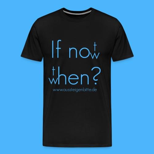 If not now, then when? Männer Shirt - Männer Premium T-Shirt