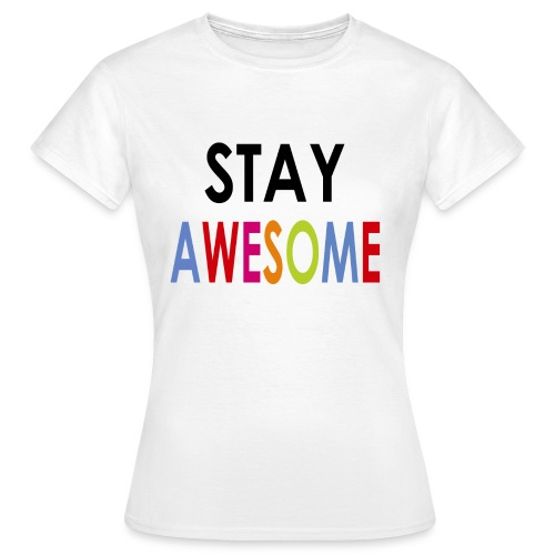 Stay AWESOME Meiden - Vrouwen T-shirt