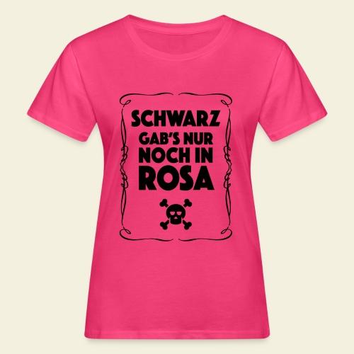 Schwarz Gab's Nur Noch In Rosa - Frauen Bio-T-Shirt